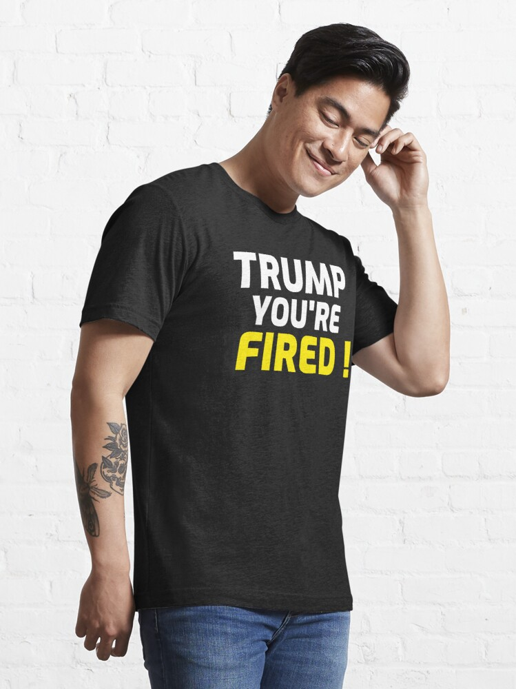 Alternate view of Trump you're fired Essential T-Shirt