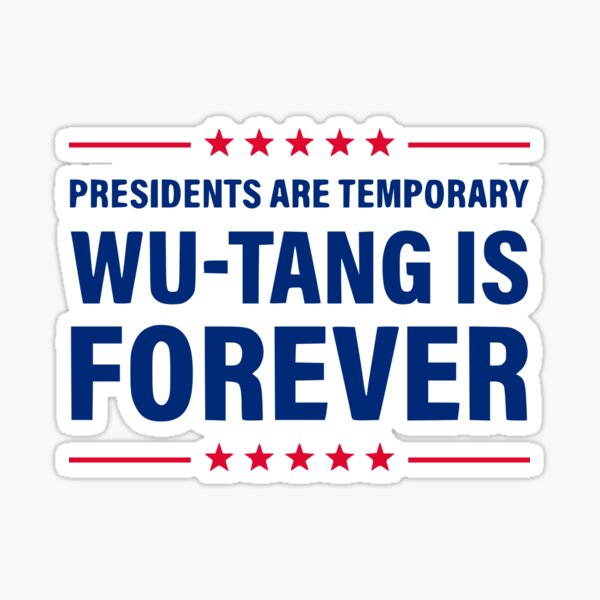Presidents Are Temporary Wu Tang Is Forever Humor Gift Sticker
