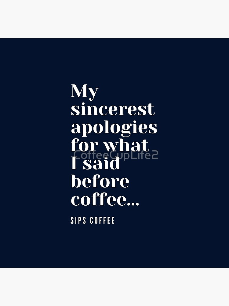 My sincerest apologies for what I said before coffee. by CoffeeCupLife2