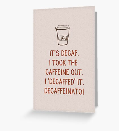Decaf Greeting Card