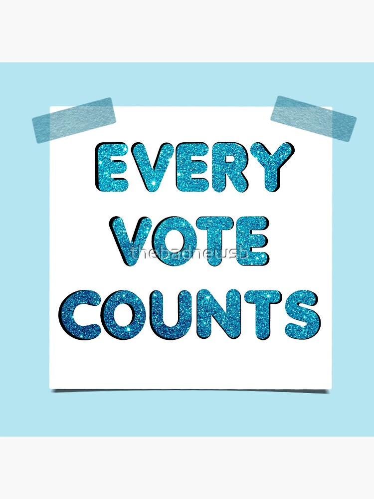 Every Vote Counts by thebadnewsb