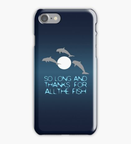 So Long And Thanks For All The Fish iPhone Case/Skin