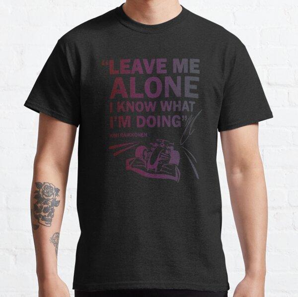 Leave Me Alone Kimi raikkonen F1 Classic T-Shirt