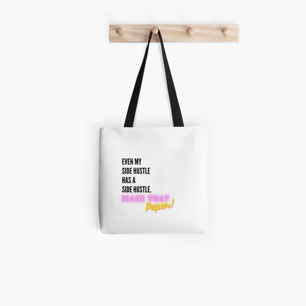 Even My Side Hustle Has a Side Hustle Tote Bag