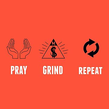 Pray, Grind & Repeat  by mdolla