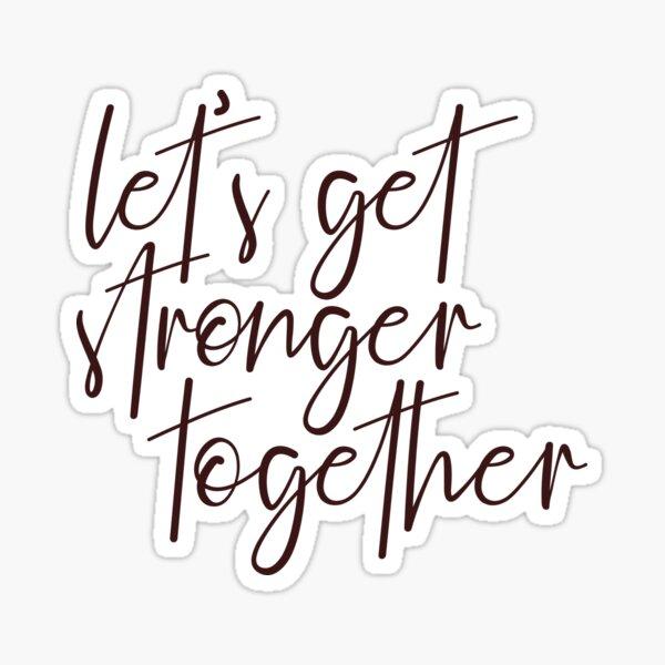 Let's Get Stronger Together Sticker