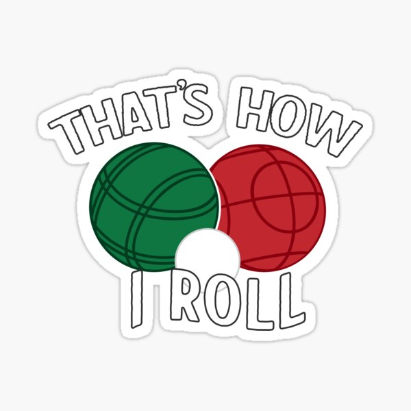 Bocce - That's How I Roll Sticker