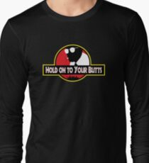 Hold on to Your Butts Long Sleeve T-Shirt