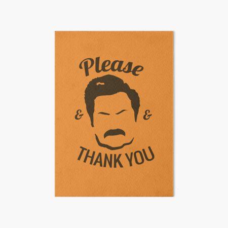 Ron Swanson - Please & Thank you Art Board Print