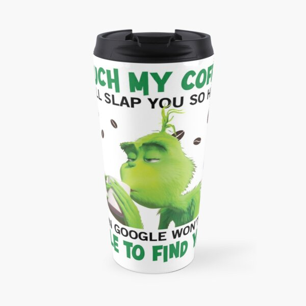 Touch My Coffee I will slap you so hard Even google Won't be able to find you Travel Mug