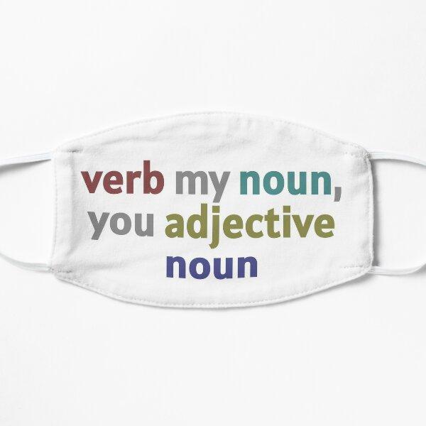 Verb My Noun Flat Mask