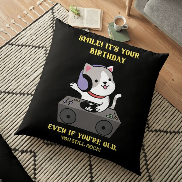 Smile! It's Your Birthday Even If You're Old, You Still Rock! Floor Pillow