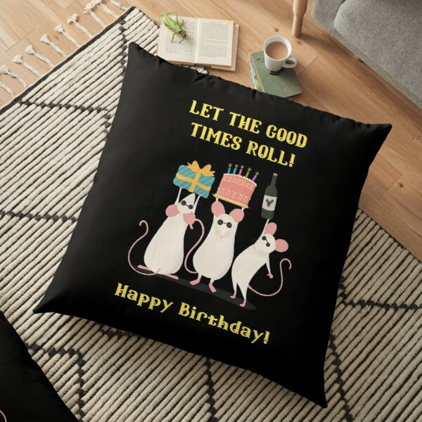 Let The Good Times Roll! Happy Birthday Floor Pillow