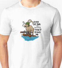 Even at Sea.. They Find Me Unisex T-Shirt