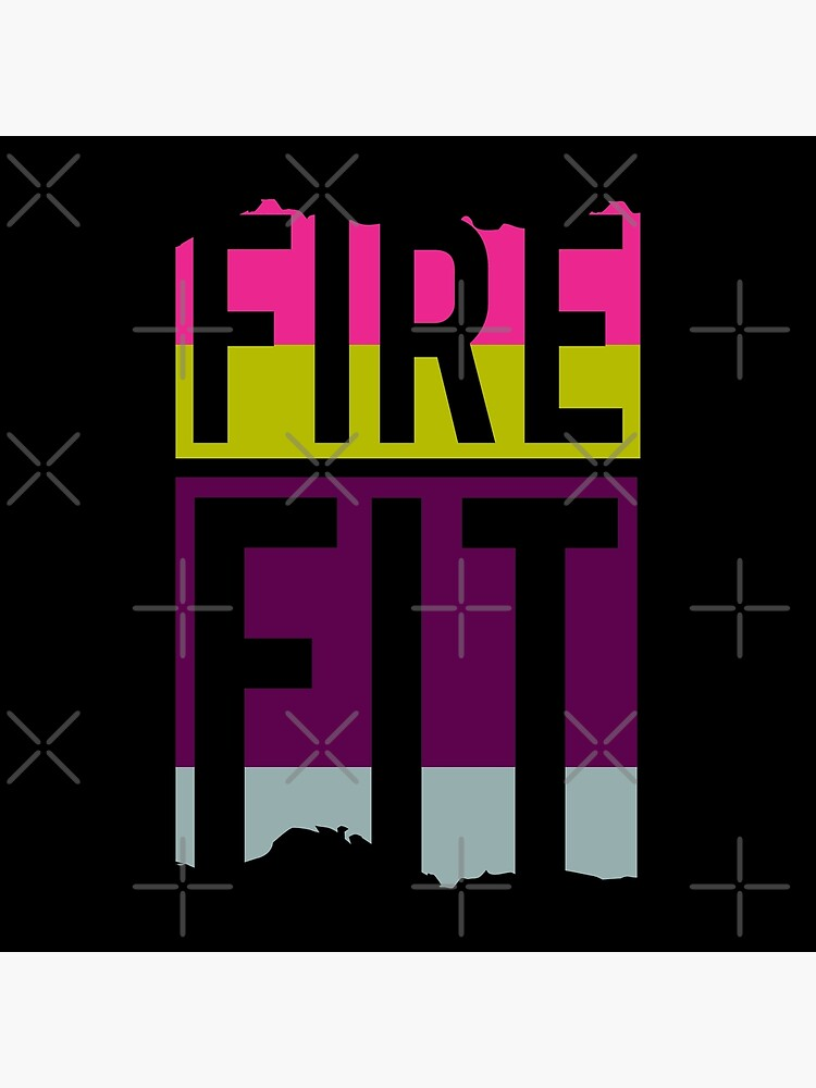 Fire Fit by MyMadMerch