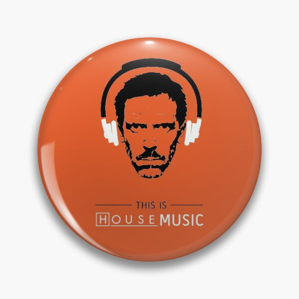This is HOUSE music Pin