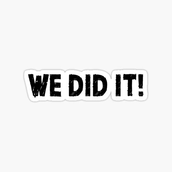 We Did It! (White) Sticker