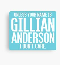 Unless Your Name is Gillian Anderson Canvas Print