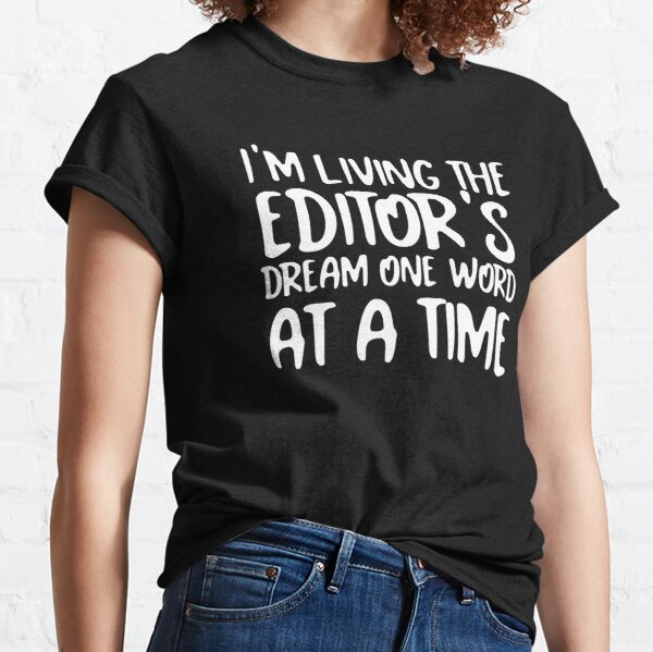 Living the Editor's Dream One Word at a Time (White on Black) Classic T-Shirt