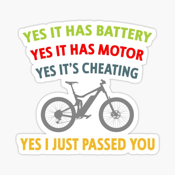Yes It Has Battery, Yes It Has Motor, Yes It's Cheating, Yes I Just Passed You Funny e-Bike Sticker