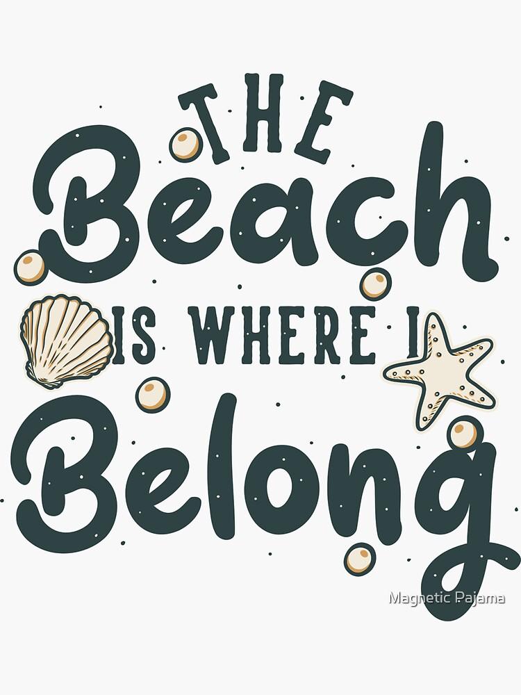 The Beach is Where I Belong - Sandy Sea Wanderlust Vintage  by MagneticMama