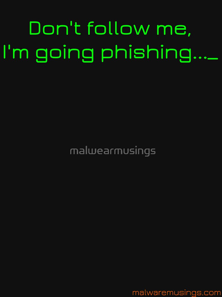 Don't Follow Me, I'm Going Phishing by malwearmusings