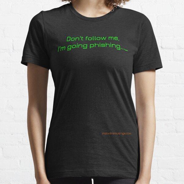 Don't Follow Me, I'm Going Phishing Essential T-Shirt