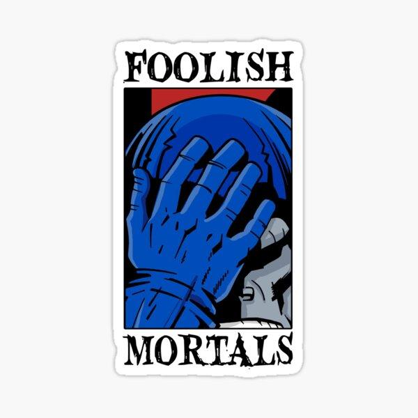 Foolish Mortals Sticker