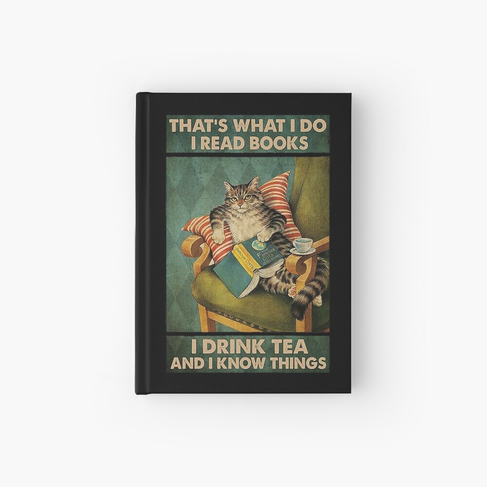 That's What I Do I Read Books i drink tea and i know things cat lover gifts Hardcover Journal