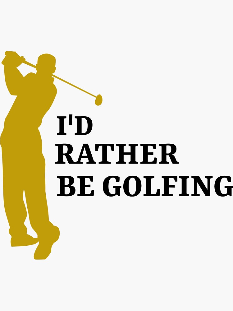 I'd rather be golfing  by ds-4