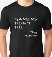 Gamers Don't Die, They Respawn T-Shirt