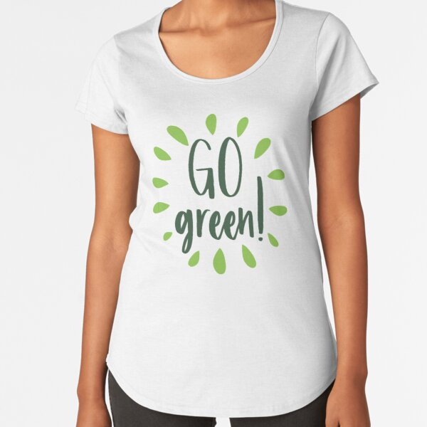 Go Green - Nature and Ecology Design Premium Scoop T-Shirt