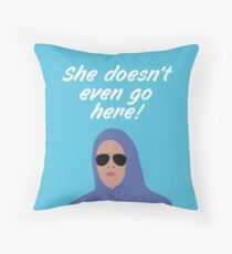 She doesn't even go here! Blue Throw Pillow