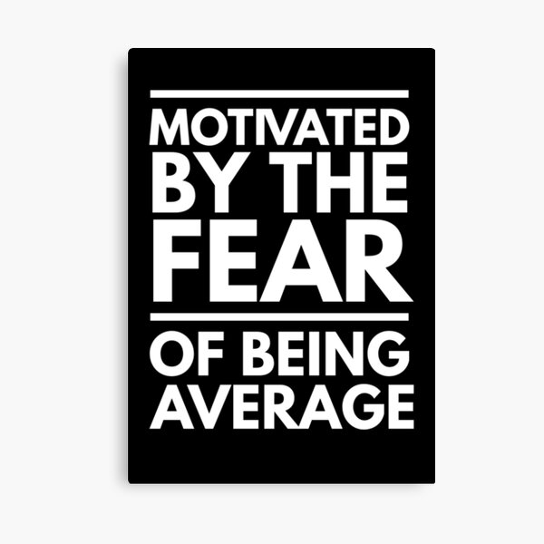 Motivated By The Fear Of Being Average - Inspirational Workout Typography Art (Black Edition) Canvas Print