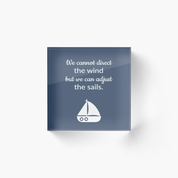 Cannot Direct The Wind But Can Adjust The Sail Sailboat Quote Acrylic Block