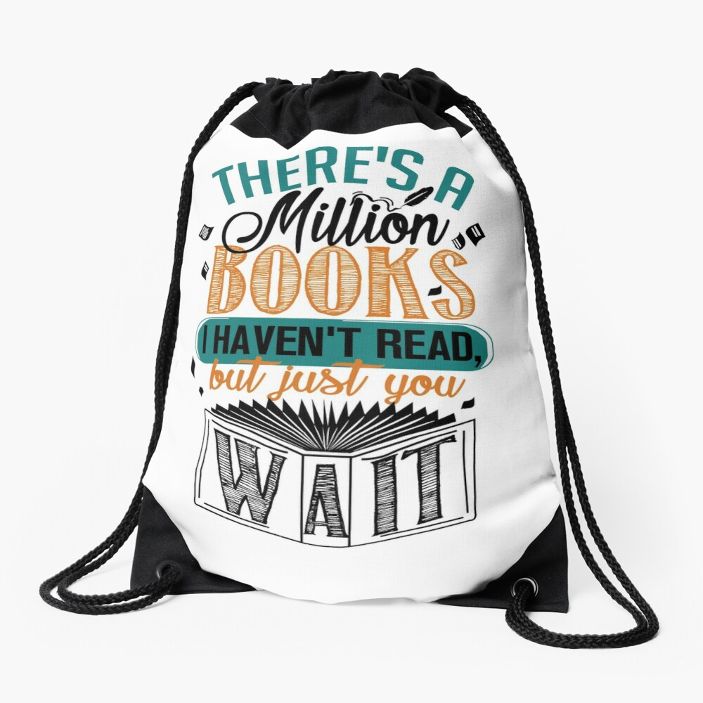 There's A Million Books I Haven't Read... Drawstring Bag