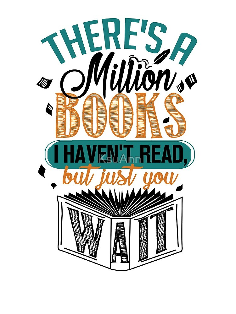 There's A Million Books I Haven't Read... by KsuAnn
