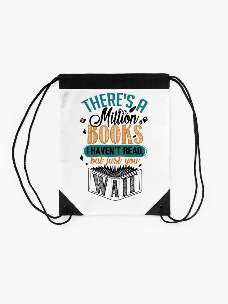 Alternate view of There's A Million Books I Haven't Read... Drawstring Bag