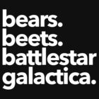 Bears. Beets. Battlestar Galactica. (White Variant) by Baskervillain