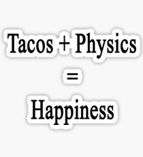Tacos + Physics = Happiness  Sticker