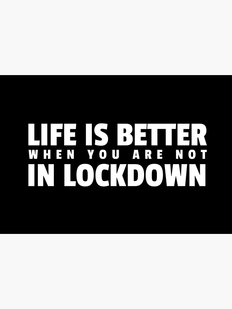 Life is better when you are not in lockdown by ds-4