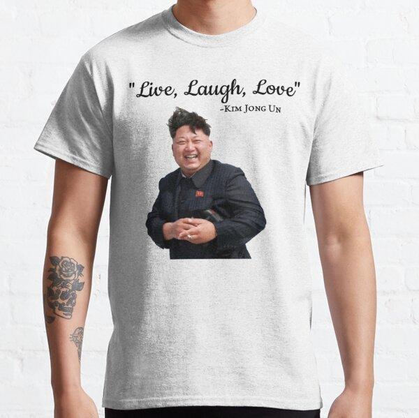 Kim Jong Un Live Laugh Love Classic T-Shirt