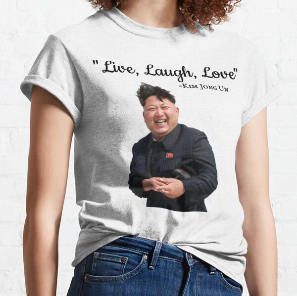 Kim Jong Un Live Laugh Love Classic T-Shirt