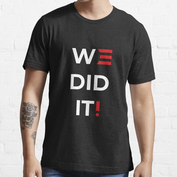 We Did It  Essential T-Shirt