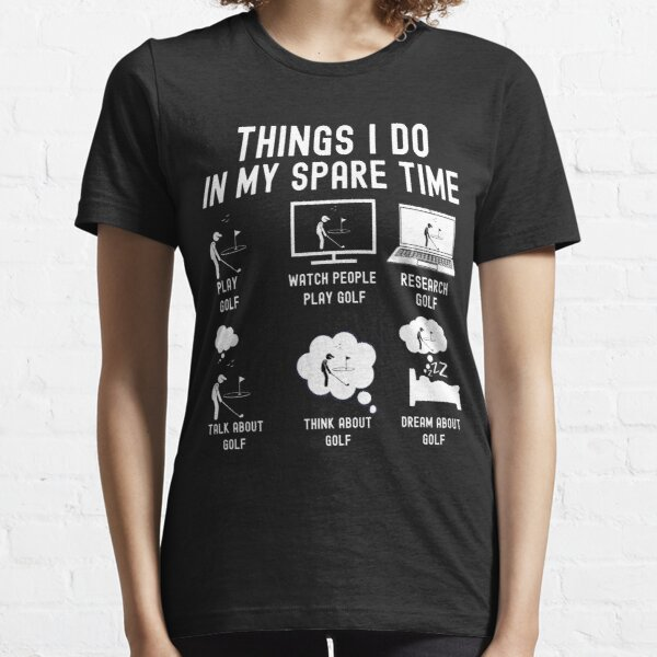 6 Things I Do In My Spare Time - Golf Player Essential T-Shirt