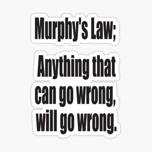 Murphy's Law. Anything that can go wrong, will go wrong. Sticker