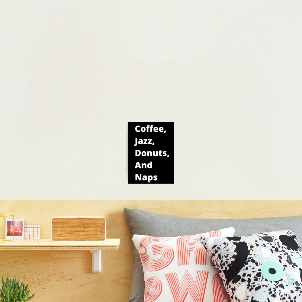 Coffee, Jazz, Donuts, and Naps Photographic Print