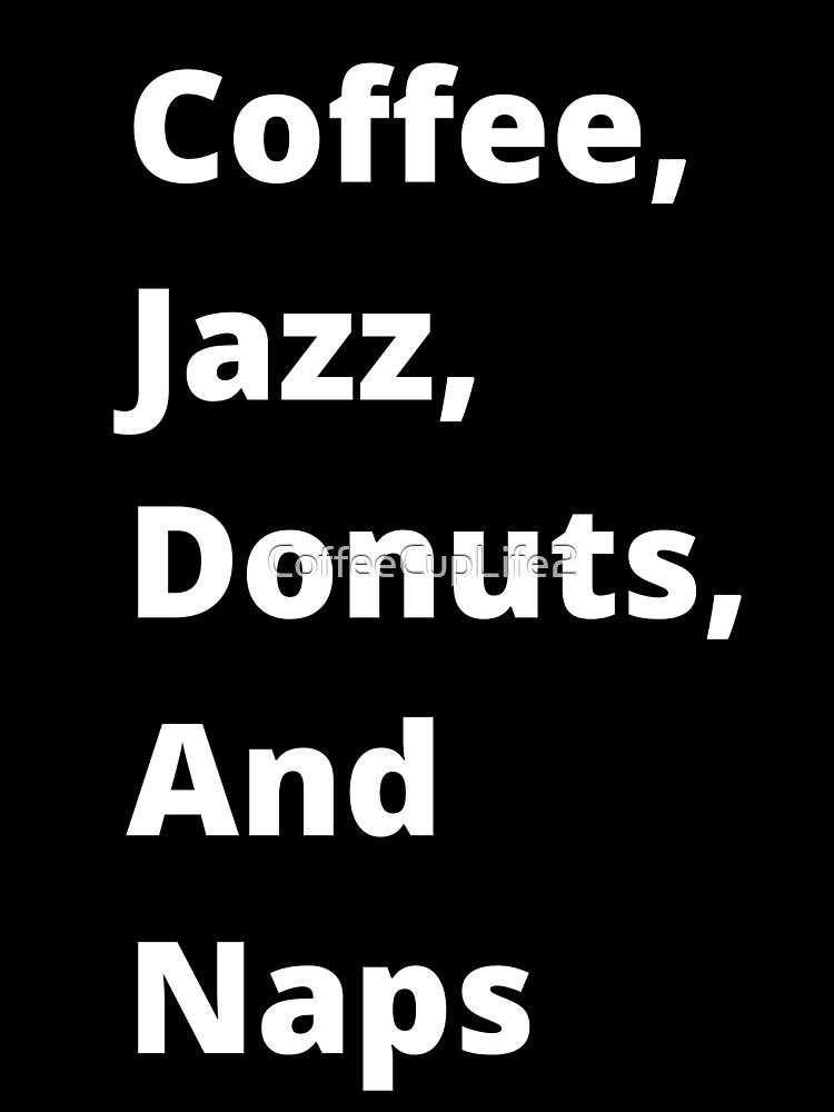 Coffee, Jazz, Donuts, and Naps by CoffeeCupLife2