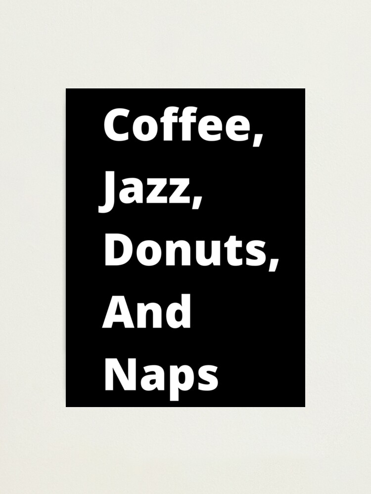 Alternate view of Coffee, Jazz, Donuts, and Naps Photographic Print