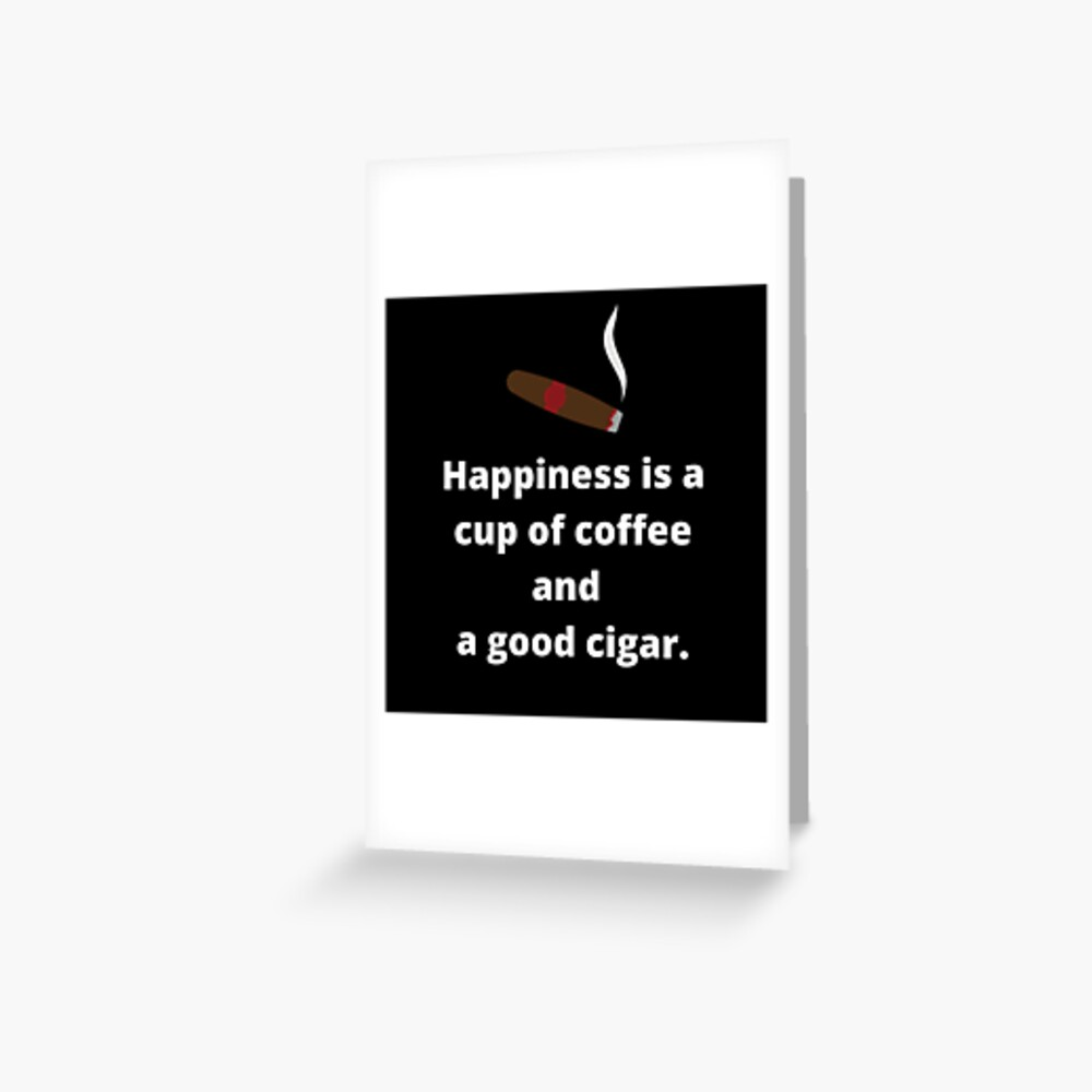 Happiness Is A Cup Of Coffee And A Good Cigar. Greeting Card